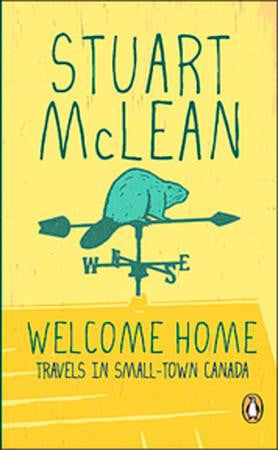 Book - Stuart McLean - Welcome Home: Travels in Smalltown Canada - Softcover
