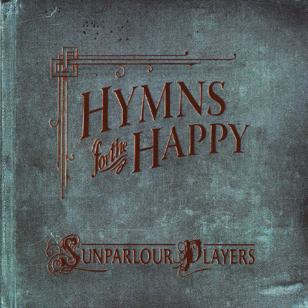 Sunparlour Players - Hymns for the Happy