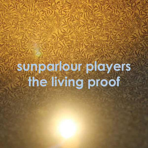 Sunparlour Players - The Living Proof