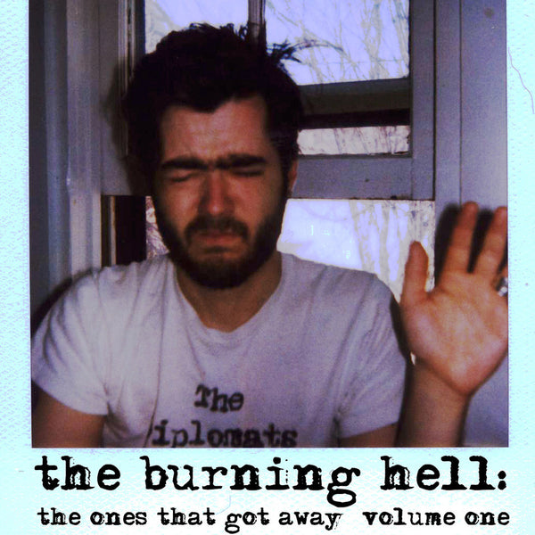 The Burning Hell - The Ones That Got Away Volume One