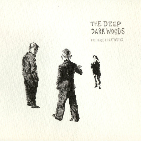 The Deep Dark Woods - The Place I Left Behind