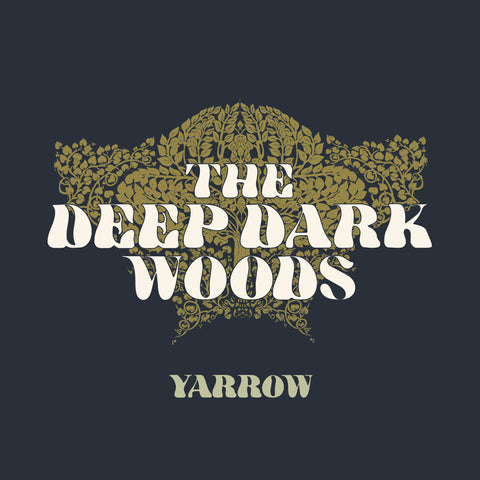 The Deep Dark Woods - Yarrow