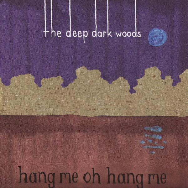 The Deep Dark Woods - Hang Me Oh Hang Me