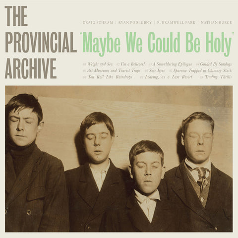 The Provincial Archive - Maybe We Could Be Holy