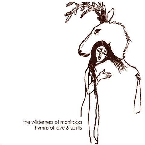 The Wilderness of Manitoba - Hymns of Love & Spirits