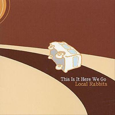 Local Rabbits - This Is It Here We Go