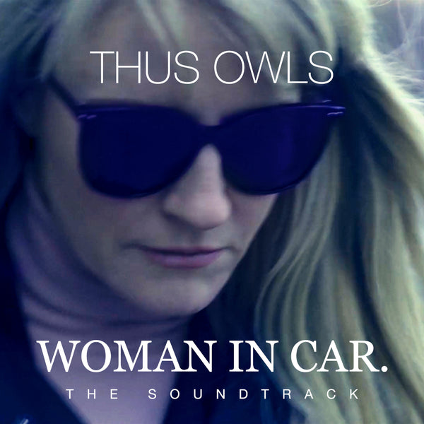 Thus Owls - Woman In Car (The Soundtrack)
