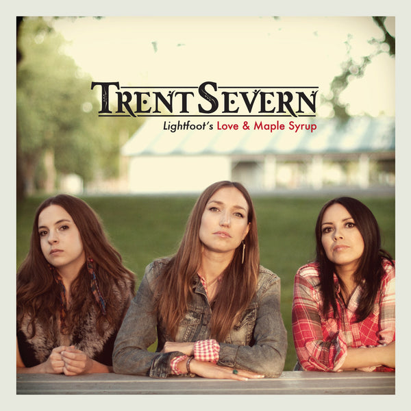 Trent Severn - Love & Maple Syrup
