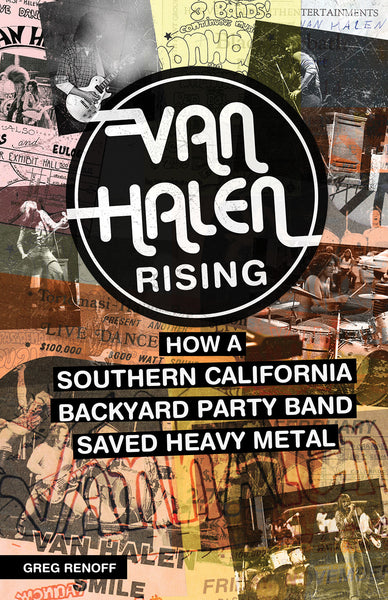 Van Halen Rising: How a Southern California Backyard Party Band Saved Heavy Metal - eBook - Greg Renoff