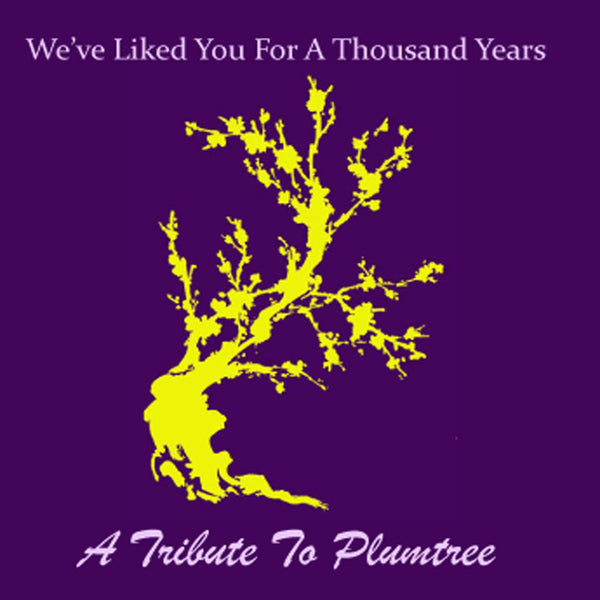 We've Liked You For a Thousand Years: A Tribute to Plumtree