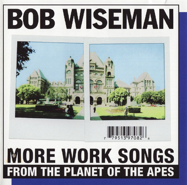 Bob Wiseman - More Work Songs From The Planet Of The Apes