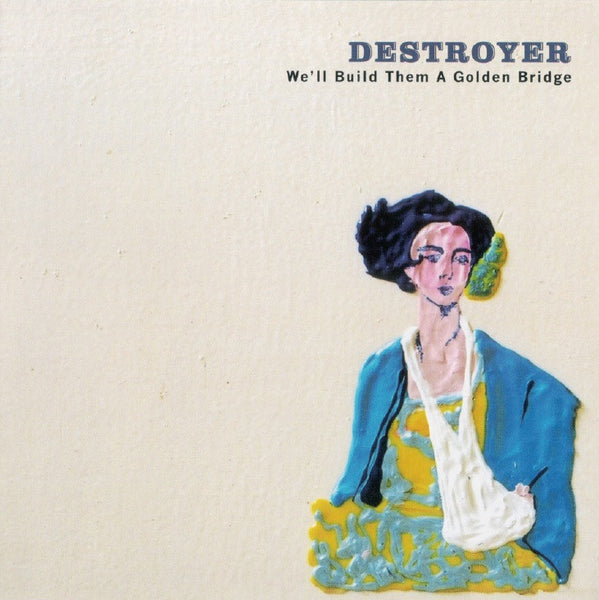 Destroyer - We'll Build Them a Golden Bridge