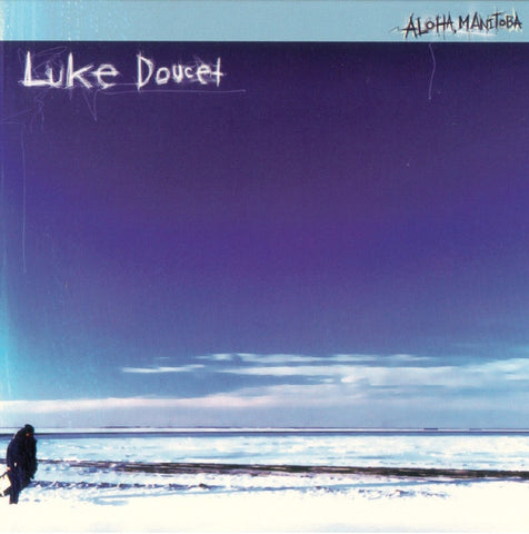 Luke Doucet - Aloha Manitoba MP3 FLAC