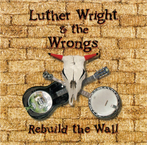 Luther Wright and the Wrongs - Rebuild the Wall