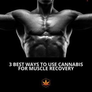 3 Best Ways To Use Cannabis For Muscle Recovery