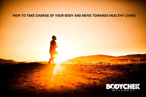 How to Take Charge of Your Body and Move towards Healthy Living