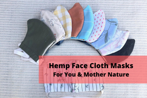 Why Hemp Face Cloth Masks Are The Best Option For Both You & Mother Nature