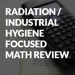 Radiation/Industrial Hygiene Focused Math Review