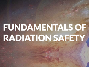Fundamentals of Radiation Safety (New Format!)