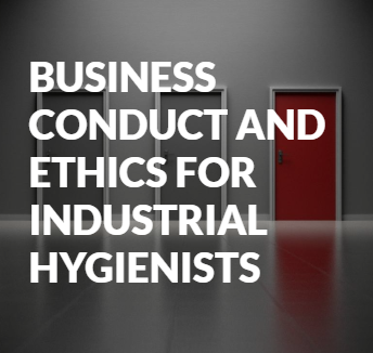 Business Conduct and Ethics for Industrial Hygienists