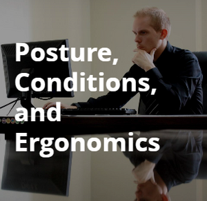 Posture, Conditions, and Ergonomics