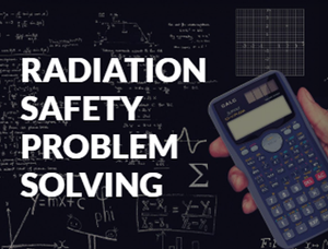 Radiation Safety Problem Solving