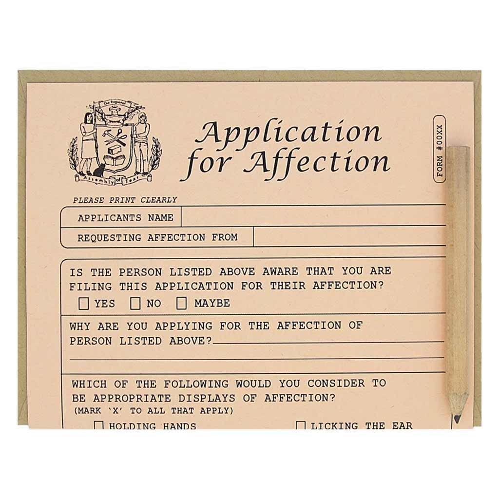 "This is a card for love. It looks like an official application that you fill out for the purpose of applying for affection. It is a funny card with spots to list the ways in which you will love someone. Comes with a mini pencil, a kraft coloured envelope and folds out flat to measure 8 ½"" x 5 ½"". Designed by The Regional Assembly of Text."