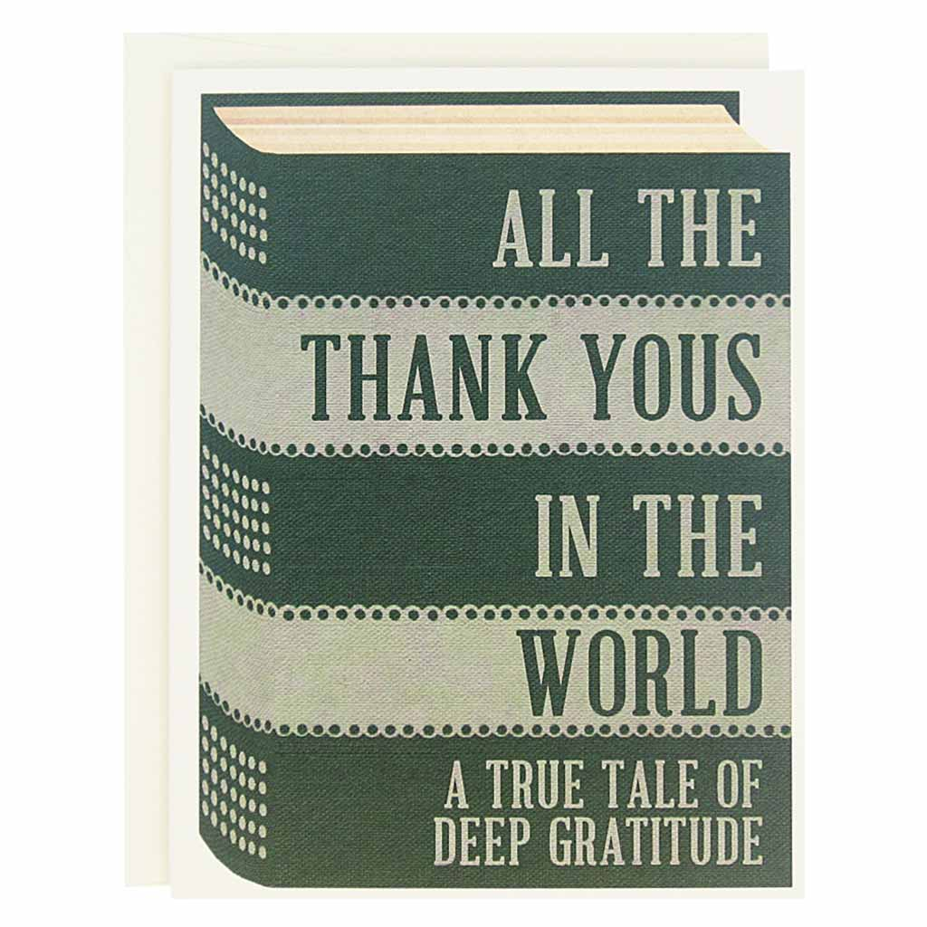 "Thank you cards for all the literary types. The front of this card looks like a vintage book with a dark green and light green cover. The text reads 'All the Thank Yous in the World, A Tale of Deep Gratitude'. Boxed set contains 12 identical cards (blank inside) & 12 cream envelopes. Cards measure 4¼"" x 5½""."