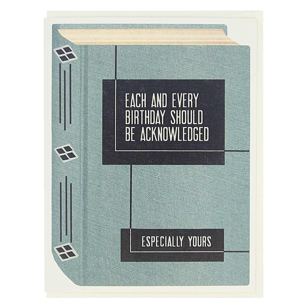 "This birthday card looks like a vintage book and is perfect for all the bookworms and literary types in your life. The cover says… Each and every birthday should be acknowledged, especially yours. Card measures 4¼"" x 5½"", comes with a cream envelope & is blank inside."