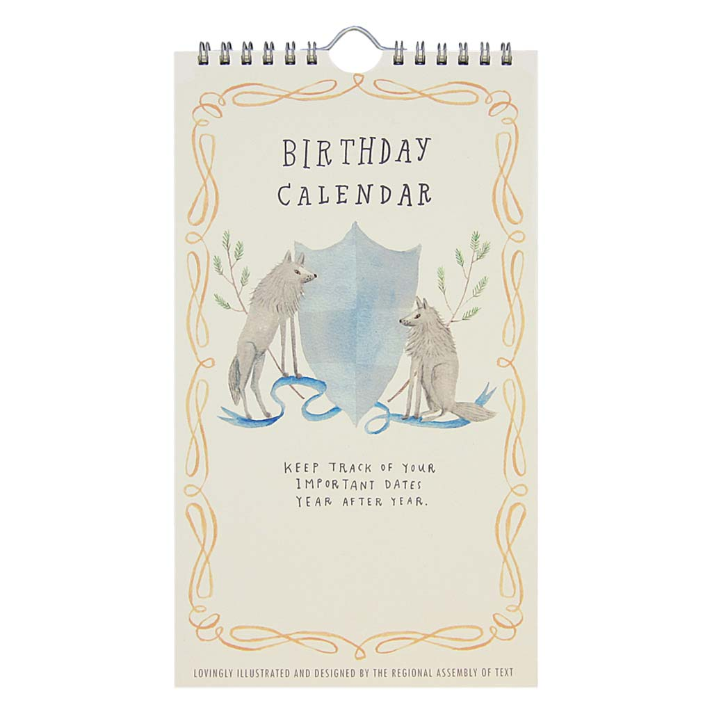 "This is a perpetual birthday calendar. Fill it in with all the important dates so you don't forget to send someone you love birthday wishes. The top of each page features a watercolour painting of distinguished animals on either side of a crest. The bottom part of the page has dates 1 through 30 with a line after each number so you can fill it in with names. It is printed on cream card stock and measures 10″ x 5½"". Designed by The Regional Assembly of Text."