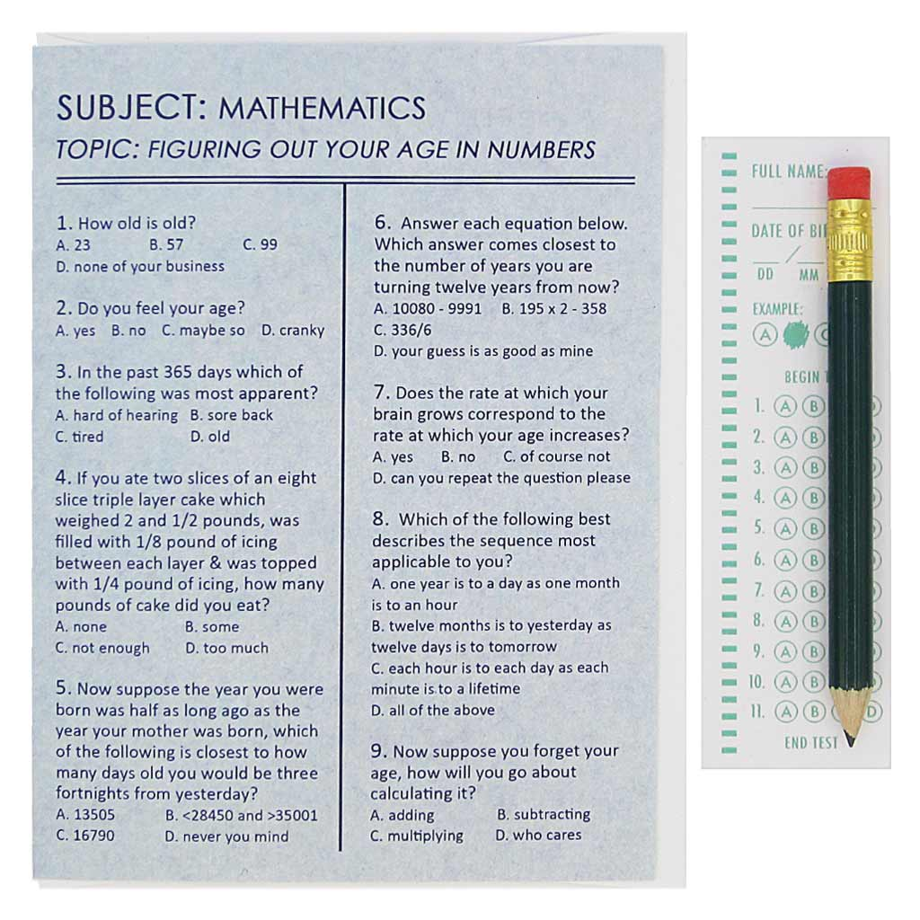 "This birthday card looks like an exam and asks questions about the process of aging to amuse the recipient. They can use the pencil provided to fill in the appropriate circles on the answer sheet provided. Card measures 4¼"" x 5½"", comes with a white envelope & is blank inside."