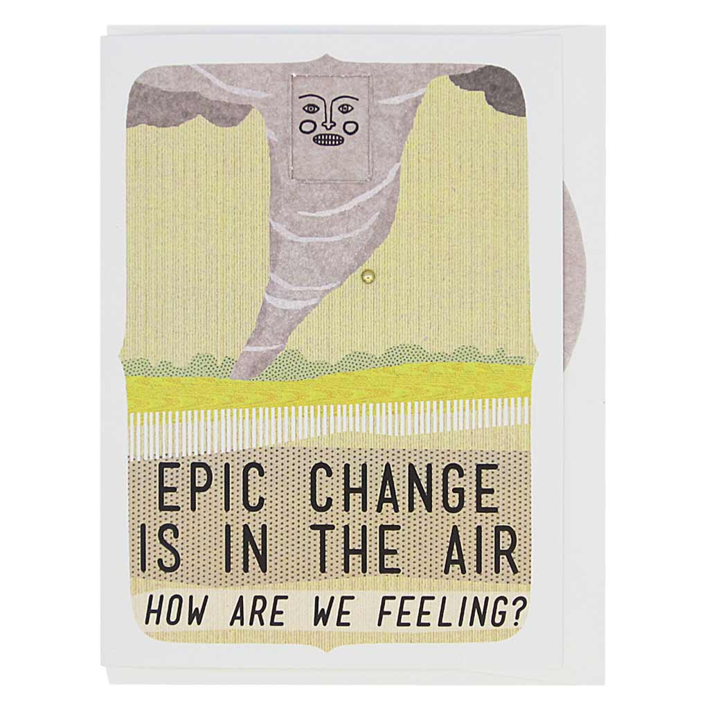 "This greeting card features a landscape with a tornado in the middle. The tornado has a face and you can turn a wheel to find an appropriate facial expression for this occasion. The card reads, 'Epic Change is in the Air… how are we feeling?' There are 8 faces to choose from: sad, mad, worried, smiling, winking, frowning etc. Card measures 4¼"" x 5½"", comes with a white envelope & is blank inside. Designed by The Regional Assembly of Text."