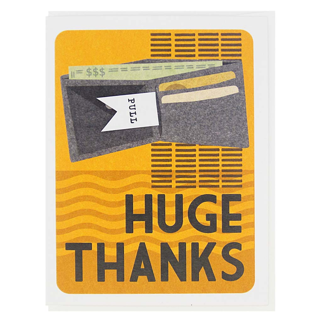 "This card features a collage of an open wallet on a 60's inspired background and the text reads 'Huge Thanks'. There is a pull tab on the card coming out of the wallet and when you pull it the text reads 'I Owe You'. Measures 4¼"" x 5½"", comes with a white envelope & is blank inside. Designed by The Regional Assembly of Text."