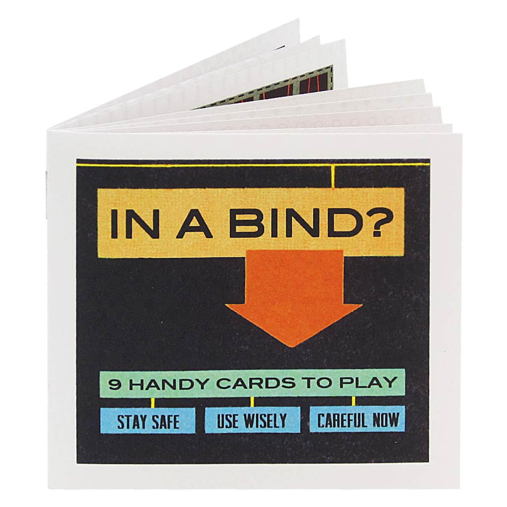 In a Bind is a book meant to help get out of situations causing trouble or sadness. With 9 handy cards to play, the reader is left wondering where to play them and who will redeem them.