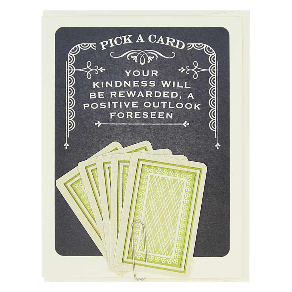 "This card says Pick A Card… Your Kindness will be Rewarded, A Positive Outlook Forseen, and has 5 tiny playing cards to choose from attached to the front of the card with a paperclip. Pick one to reveal the future. All fortunes are bright and cheery. Card measures 4¼"" x 5½"", comes with a cream envelope & is blank inside. Designed by The Regional Assembly of Text."