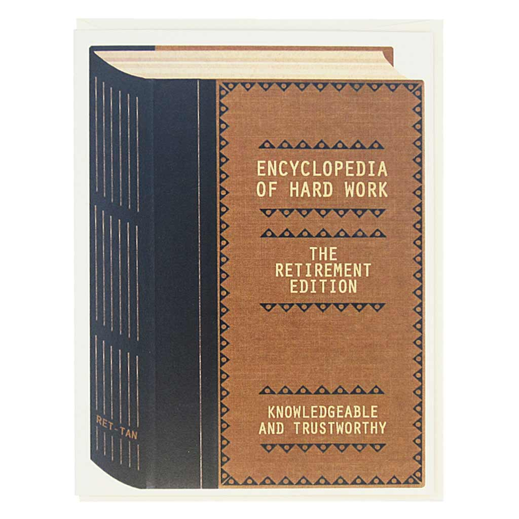 "This retirement card looks like a vintage book and is perfect for all the bookworms and literary types in your life. The cover says… 'Encyclopedia of Hard Work, the Retirement Edition. Knowledgable and Trustworthy.' Card measures 4¼"" x 5½"", comes with a cream envelope & is blank inside. Designed by The Regional Assembly of Text."
