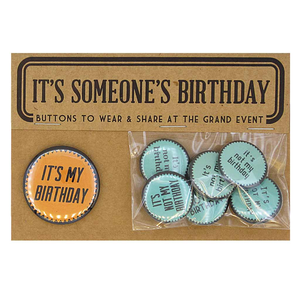 "Give the birthday person the attention they deserve. But everyone else gets a button too. Big button says ""It's my Birthday"" and the 6 other little buttons say ""It's not my birthday"". Distribute and enjoy."
