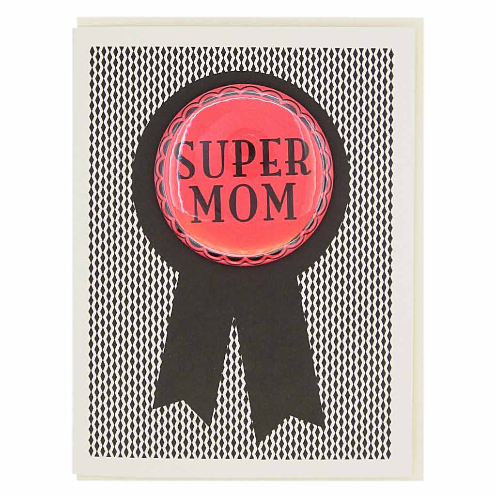 "Super mom! Need we say more? Features a red 2¼"" button that says ""Super Mom""that can be taken off and proudly worn by the recipient. Card measures 4¼"" x 5½"", comes with a cream envelope & is blank inside."