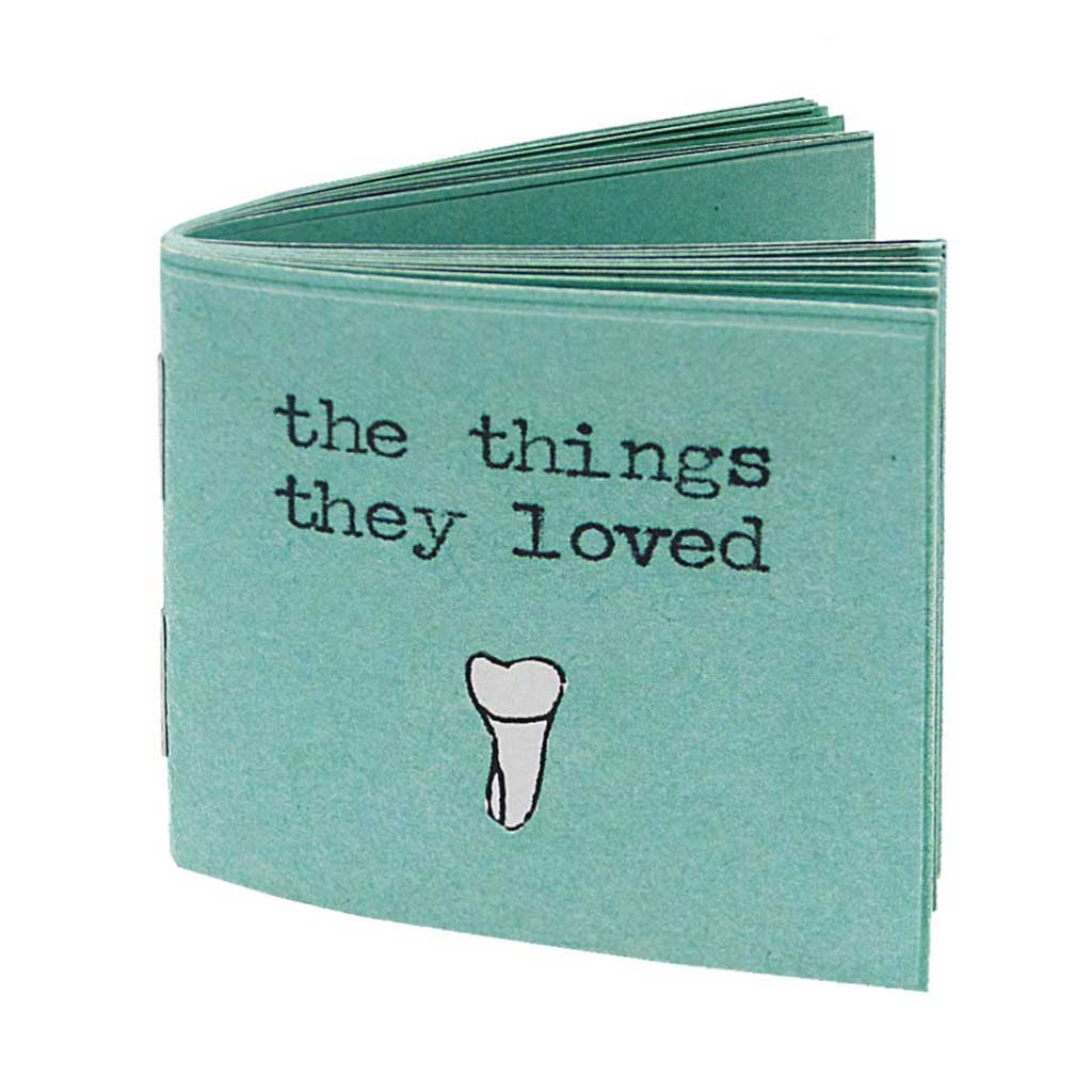 the things they loved is the second miniscule book in a trilogy of books about teeth. It examines the particular taste of each tooth and categorizes them accordingly. Other books in this series include: the things they hated and the things they were sorry about (which may or may not be available for purchase).