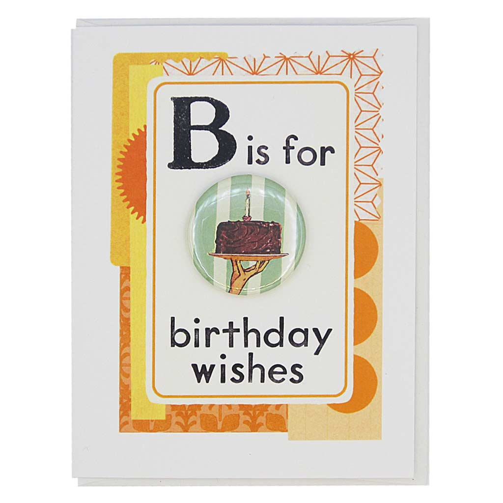 "This birthday card looks like a vintage flashcard and says B is for Birthday Wishes. It features a 1½"" button of a hand holding an entire cake that can be taken off and worn by the recipient. Card measures 4¼"" x 5½"", comes with a white envelope & is blank inside."