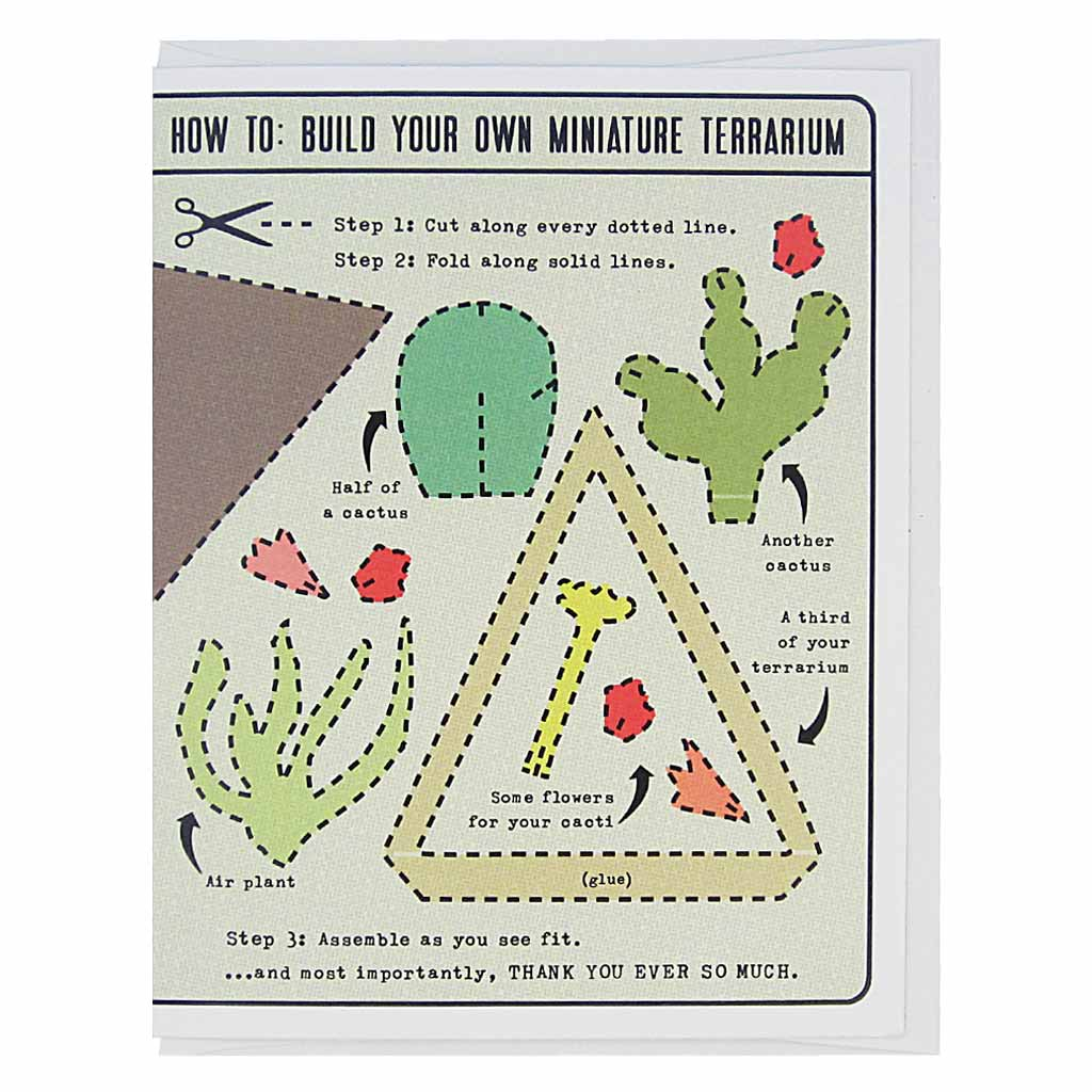 "This thank you card is an activity card, which is lovely as is, but which can also be cut up and made into a delightful 3-D paper terrarium. The text reads, 'How to: Build Your Own Miniature Terrarium'. Dotted lines are around each item and it features a few pretty cacti, flowers and some dirt. Card measures 4¼"" x 5½"", comes with a white envelope & is blank inside. Designed by The Regional Assembly of Text."