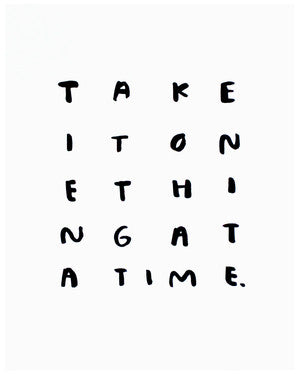 Take One Thing At A Time Print