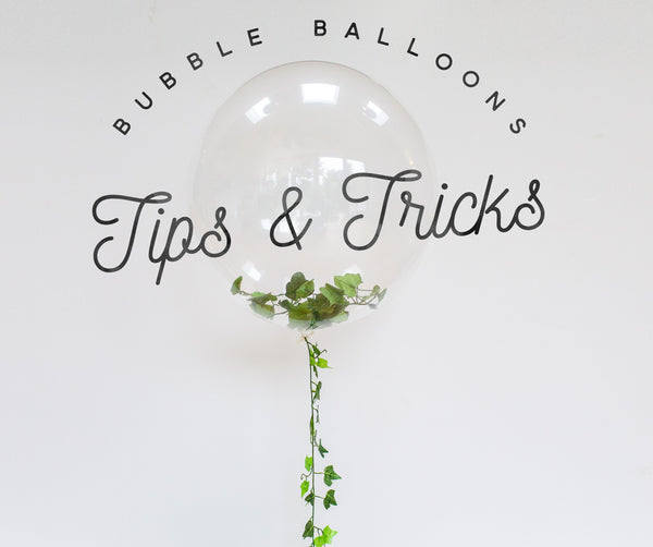 Bubble balloons Tips and tricks