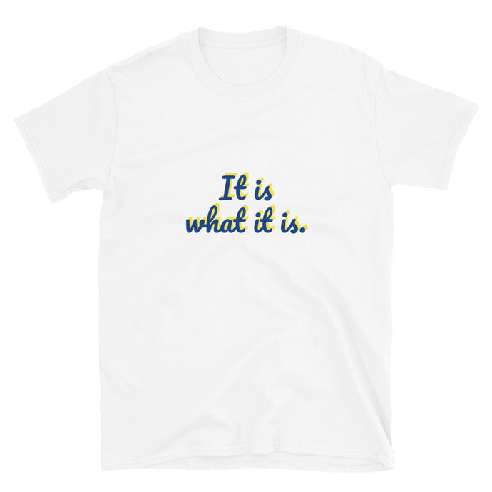 It is what it is - Short-Sleeve Unisex T-Shirt