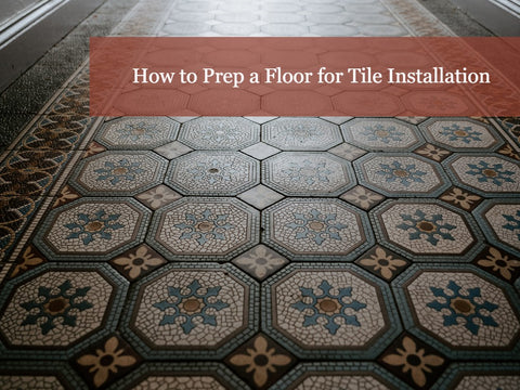How to Properly Prep Your Floor for Tile Installation