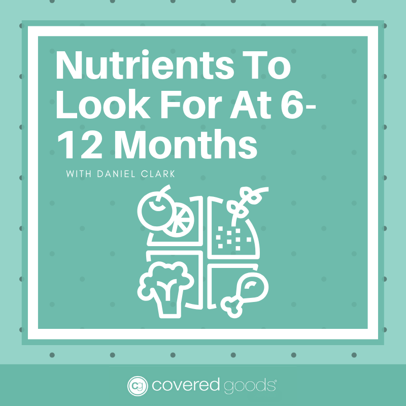 Nutrients To Look For At 6-12 Months