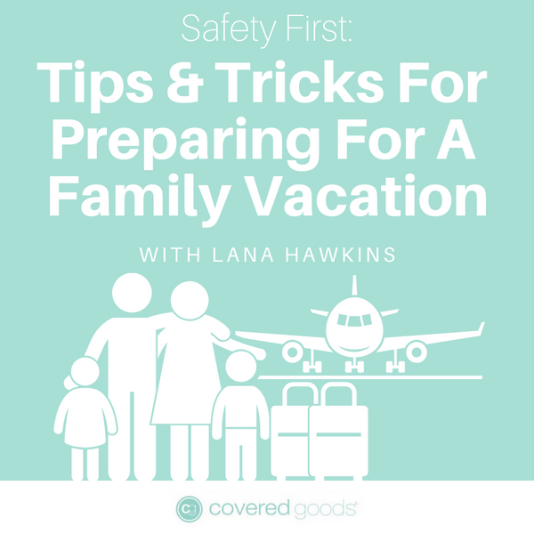 Safety First: Tips & Tricks For Preparing For A Family Vacation