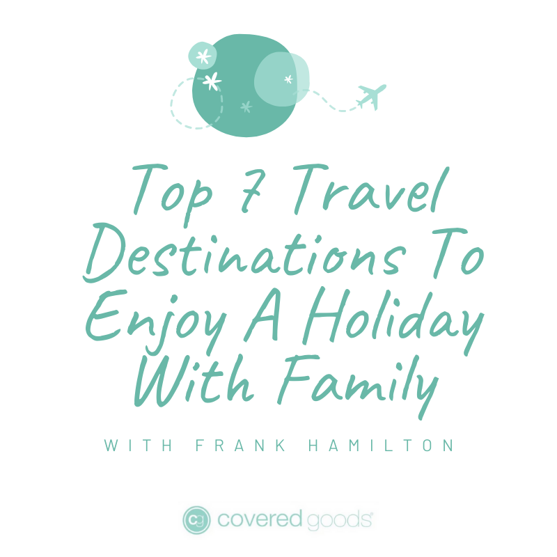 Top 7 Dream Vacation Destinations With Kids
