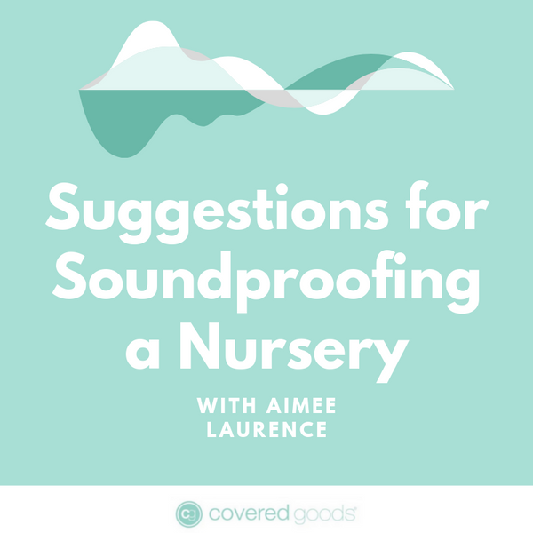 Suggestions for Soundproofing a Nursery