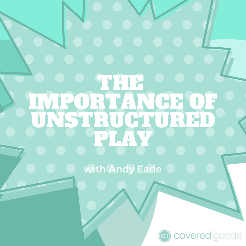 The Importance of Unstructured Play